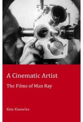 Man Ray - Cinematic Artist: Films of Man Ray