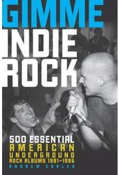 Gimme Indie Rock: 500 Essential American