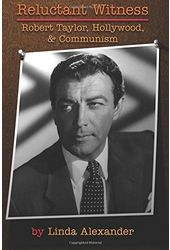 Reluctant Witness: Robert Taylor, Hollywood, &