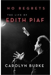 No Regrets: The Life of Edith Piaf