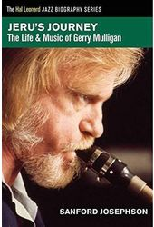Gerry Mulligan - Jeru's Journey: The Life & Music