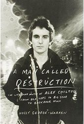 Alex Chilton - A Man Called Destruction: The Life