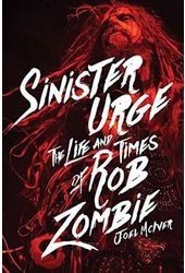 Rob Zombie - Sinister Urge: The Life and Times of