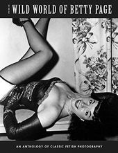 The Wild World Of Betty Page: An Anthology Of