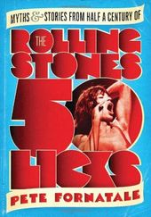 The Rolling Stones - 50 Licks: Myths & Stories