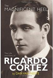 Ricardo Cortez - The Magnificent Heel: The Life