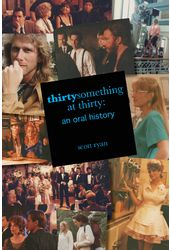 Thirtysomething at Thirty: An Oral History