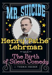 "Mr. Suicide: Henry ""Pathe"" Lehrman and the Birth"