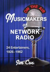 Musicmakers of Network Radio: 24 Entertainers,