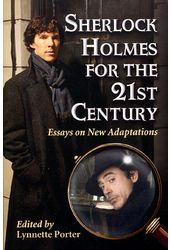Sherlock Holmes for the 21st Century: Essays on