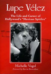 Lupe Velez - The Life and Career of Hollywood's