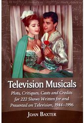 Television Musicals: Plots, Critiques, Casts and