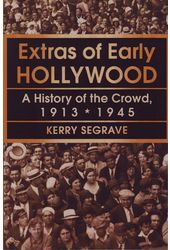 Extras of Early Hollywood: A History of the