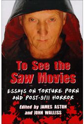 To See the Saw Movies: Essays on Torture Porn and