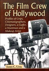 The Film Crew of Hollywood: Profiles of Grips,