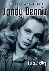 Sandy Dennis: The Life and Films