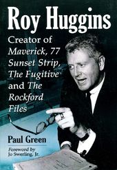 Roy Huggins: Creator of Maverick, 77 Sunset