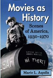 Movies as History: Scenes of America, 1930-1970
