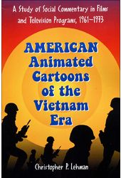 American Animated Cartoons of the Vietnam Era: A