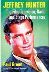Jeffrey Hunter: The Film, Television, Radio and