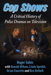 Cop Shows: A Critical History of Police Dramas on