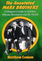 Annotated Marx Brothers: A Filmgoer's Guide to