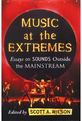 Music at the Extremes: Essays on Sounds Outside
