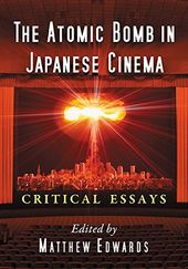 Atomic Bomb in Japanese Cinema: Critical Essays