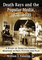 Death Rays and the Popular Media, 1876-1939: A