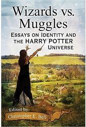 Wizards vs. Muggles: Essays on Identity and the