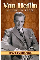 Van Heflin: A Life in Film