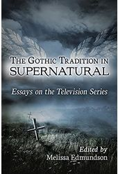 The Gothic Tradition in Supernatural: Essays on