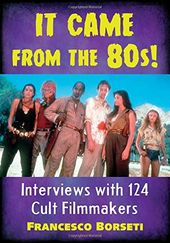 It Came from the 80s!: Interviews with 124 Cult