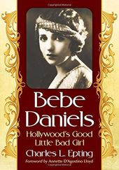 Bebe Daniels: Hollywood's Good Little Bad Girl