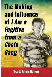 "The Making and Influence of ""I Am a Fugitive from"