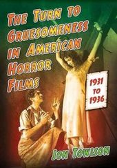 The Turn to Gruesomeness in American Horror Films