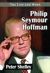 Philip Seymour Hoffman: The Life and Work