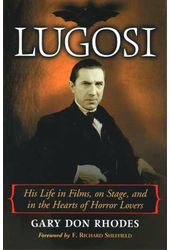 Bela Lugosi - His Life In Films, On Stage, And In