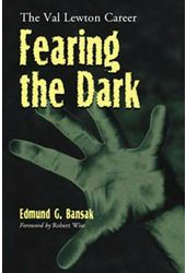 Val Lewton - Fearing The Dark: The Val Lewton
