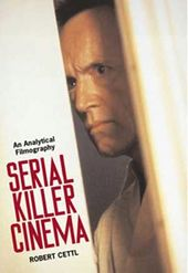 Serial Killer Cinema - An Analytical Filmography