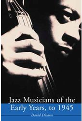 Jazz Musicians of The Early Years, To 1945