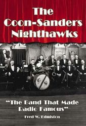 "The Coon-Sanders Nighthawks - ""The Band That Made"