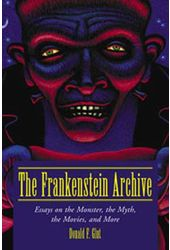 The Frankenstein Archive - Essays On The Monster,