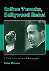 Dalton Trumbo, Hollywood Rebel - A Critical
