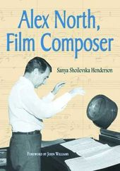 Alex North - Alex North, Film Composer: A