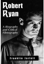 Robert Ryan - A Biography And Critical Filmography