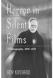 Horror In Silent Films - A Filmography, 1896 -