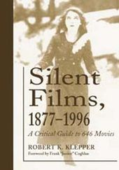 Silent Films, 1877 - 1996 - A Critical Guide To