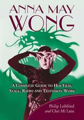 Anna May Wong - A Complete Guide to Her Film,