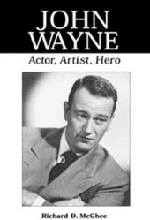 John Wayne - Actor, Artist, Hero